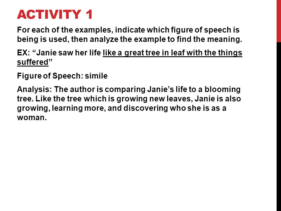 "ACTIVITY 1 For each of the examples, indicate which figure of speech is being is used, then analyze the example to find the meaning. EX: ""Janie saw he"