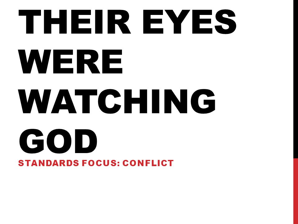 THEIR EYES WERE WATCHING GOD STANDARDS FOCUS: CONFLICT