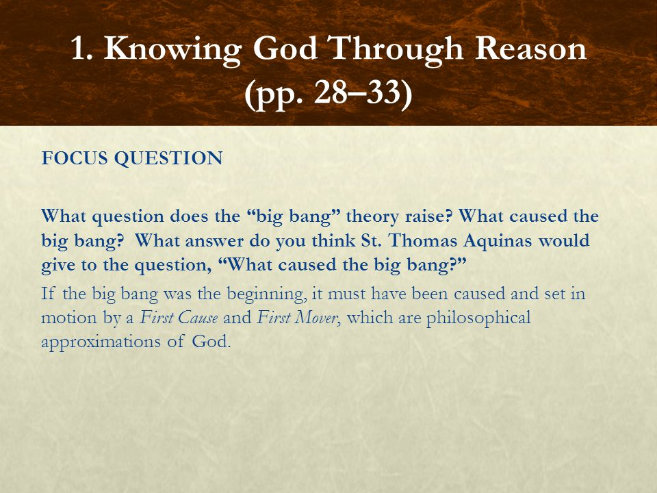 """FOCUS QUESTION What question does the """"big bang"""" theory raise? What caused the big bang? What answer do you think St. Thomas Aquinas would give to the"""