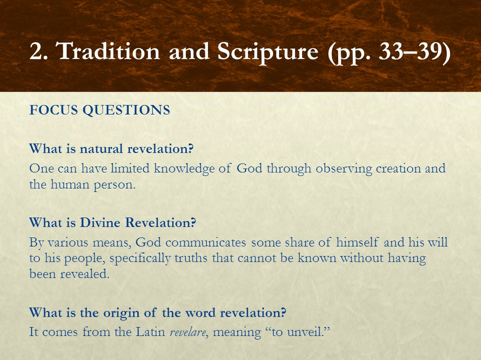FOCUS QUESTIONS What is natural revelation? One can have limited knowledge of God through observing creation and the human person. What is Divine Reve