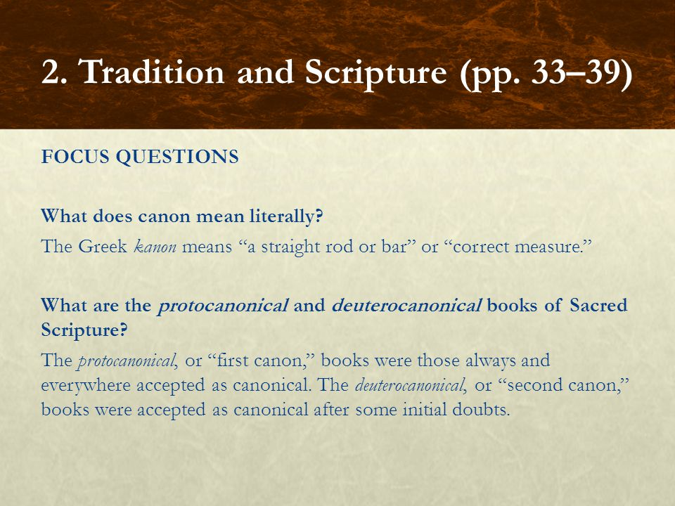 """FOCUS QUESTIONS What does canon mean literally? The Greek kanon means """"a straight rod or bar"""" or """"correct measure."""" What are the protocanonical and de"""