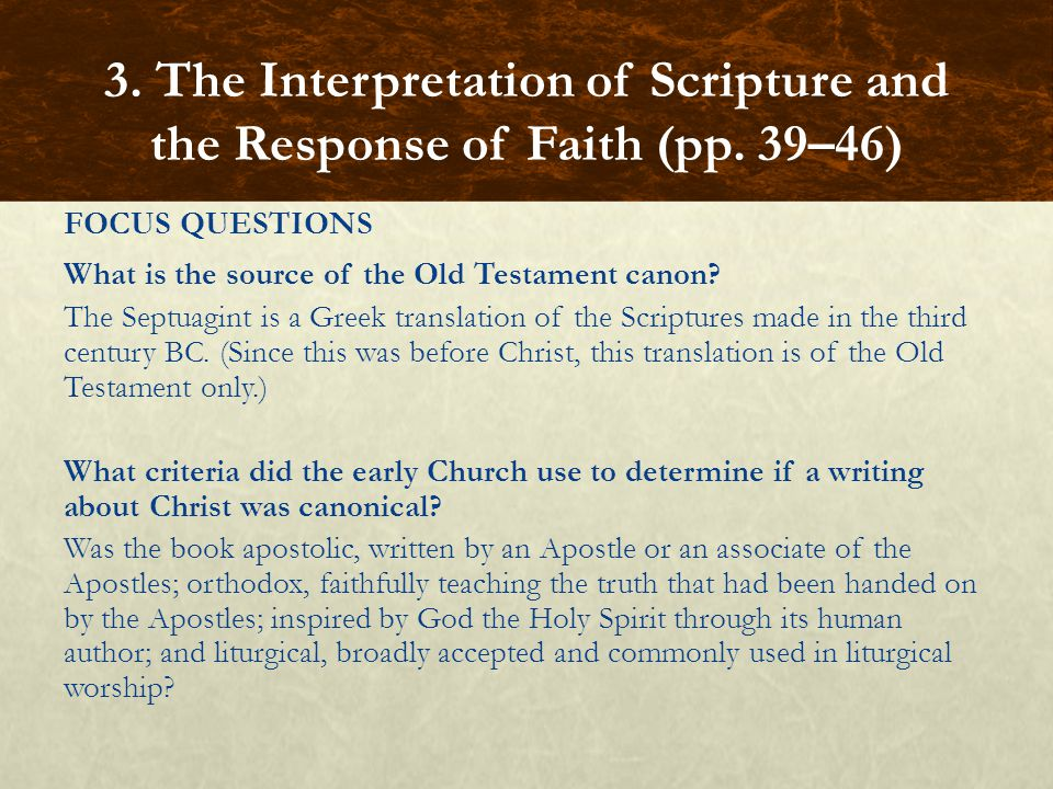 FOCUS QUESTIONS What is the source of the Old Testament canon? The Septuagint is a Greek translation of the Scriptures made in the third century BC. (