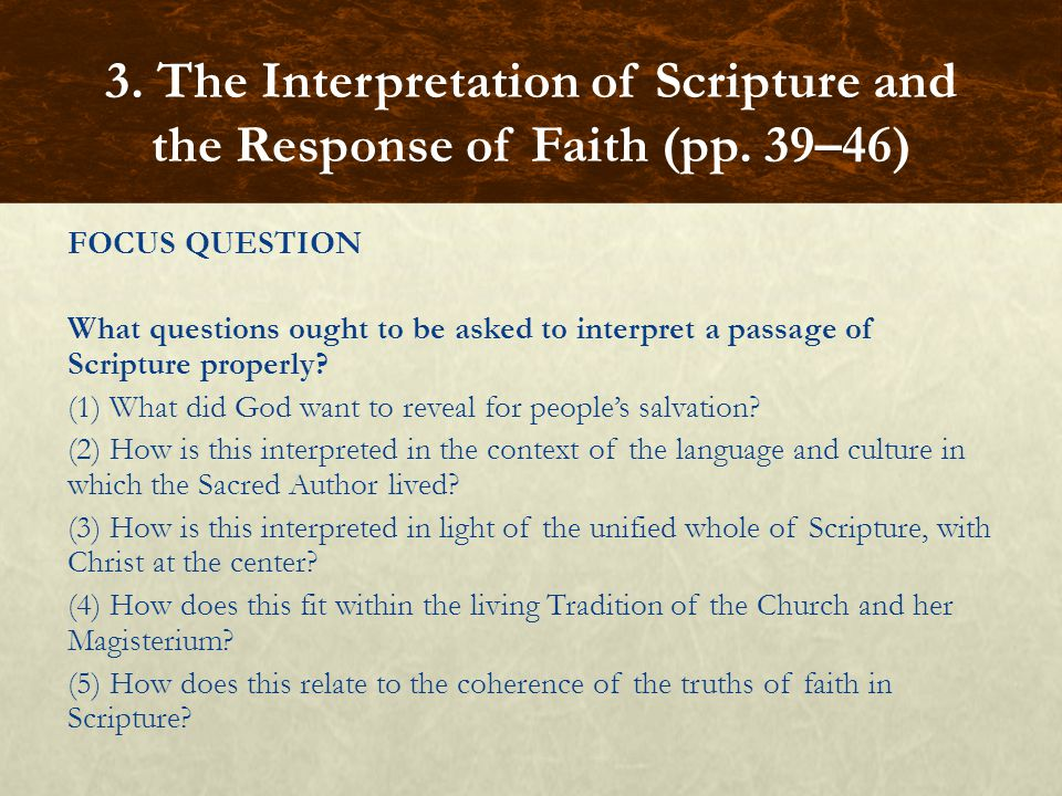 FOCUS QUESTION What questions ought to be asked to interpret a passage of Scripture properly? (1) What did God want to reveal for people's salvation?