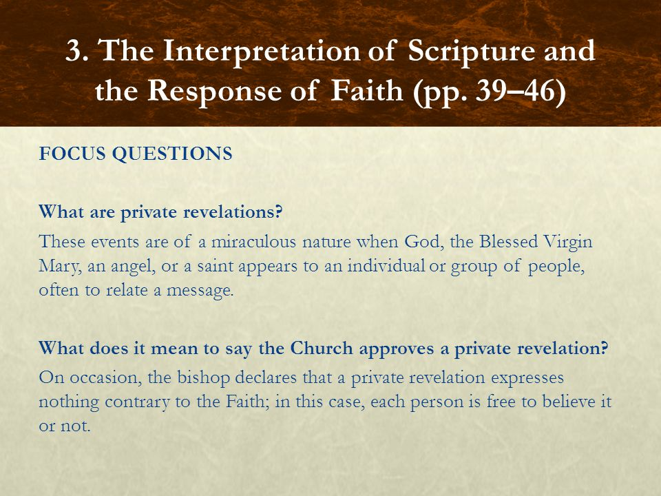 FOCUS QUESTIONS What are private revelations? These events are of a miraculous nature when God, the Blessed Virgin Mary, an angel, or a saint appears
