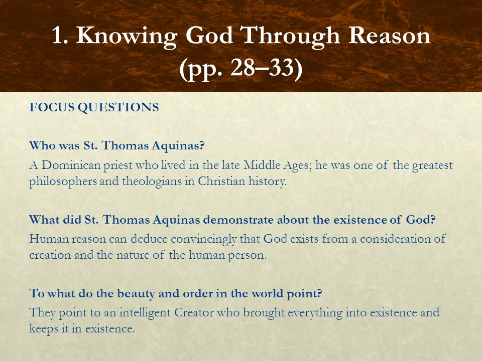 FOCUS QUESTIONS Who was St. Thomas Aquinas? A Dominican priest who lived in the late Middle Ages; he was one of the greatest philosophers and theologi