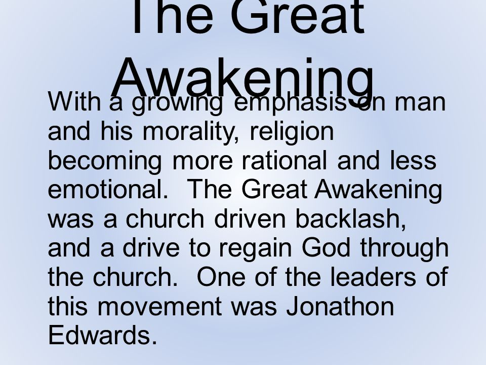 The Great Awakening With a growing emphasis on man and his morality, religion becoming more rational and less emotional. The Great Awakening was a chu