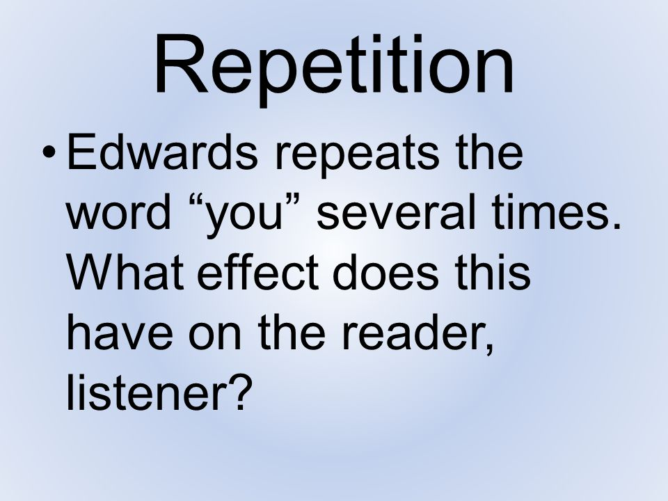 """Repetition Edwards repeats the word """"you"""" several times. What effect does this have on the reader, listener?"""