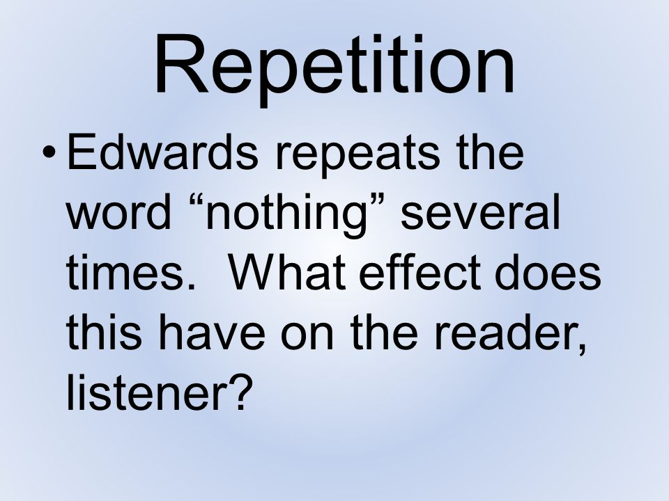 """Repetition Edwards repeats the word """"nothing"""" several times. What effect does this have on the reader, listener?"""