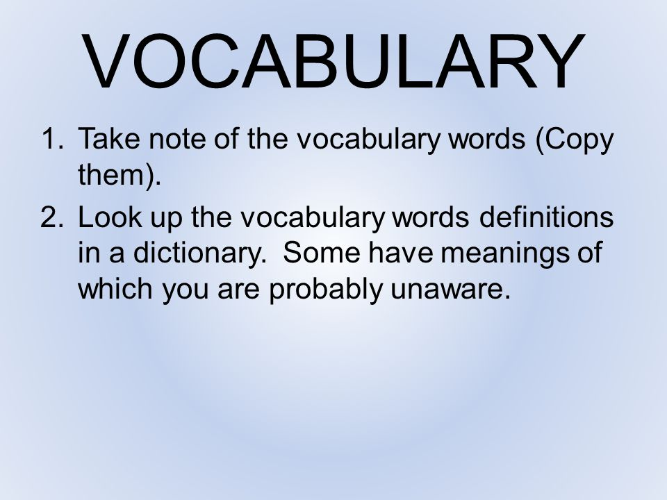 VOCABULARY 1.Take note of the vocabulary words (Copy them). 2.Look up the vocabulary words definitions in a dictionary. Some have meanings of which yo