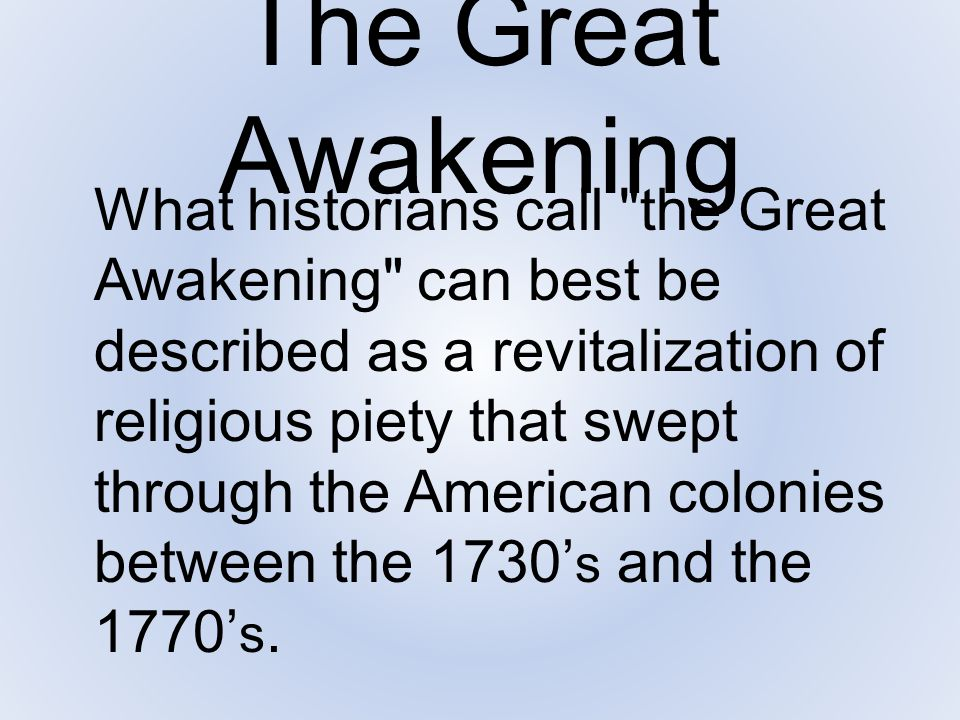 The Great Awakening That revival was part of a much broader evangelical movement taking place simultaneously in Europe, most notably in England, Scotland, and Germany.