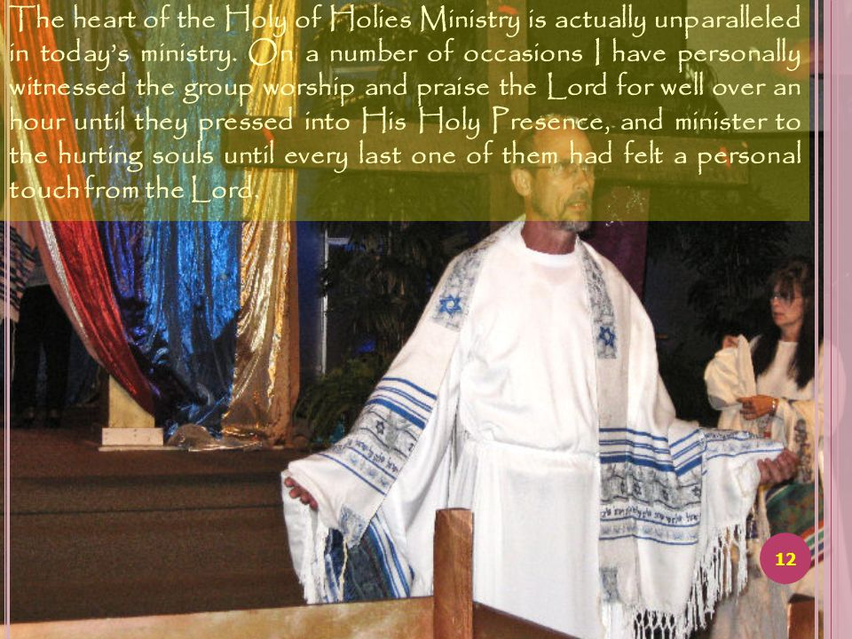 11 This unique Ministry combines the foreshadow of Jesus Christ (Yeshua) found in the structure and furniture of the Tabernacle that God gave Moses with the radical praise and worship that David's Tabernacle possessed.