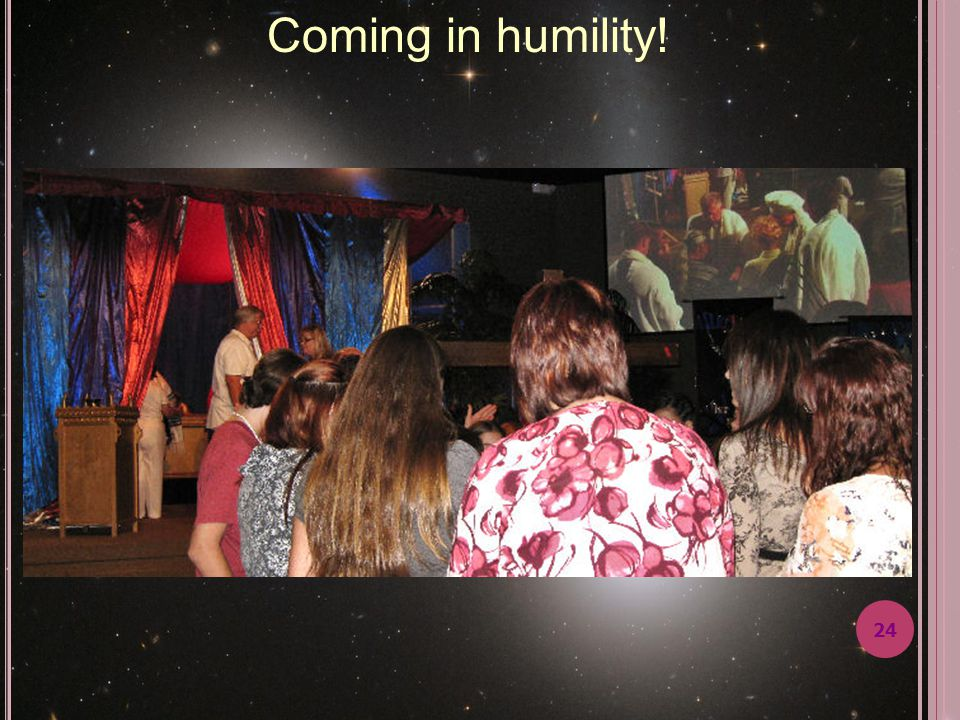23 Coming in humility before His cross entering in His Divine presence!