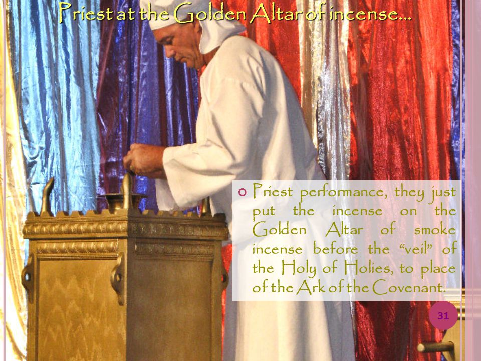 30 Priests performance, they just left the Holy of Holies, to place the Ark of the Covenant, after the procession with this Ark.