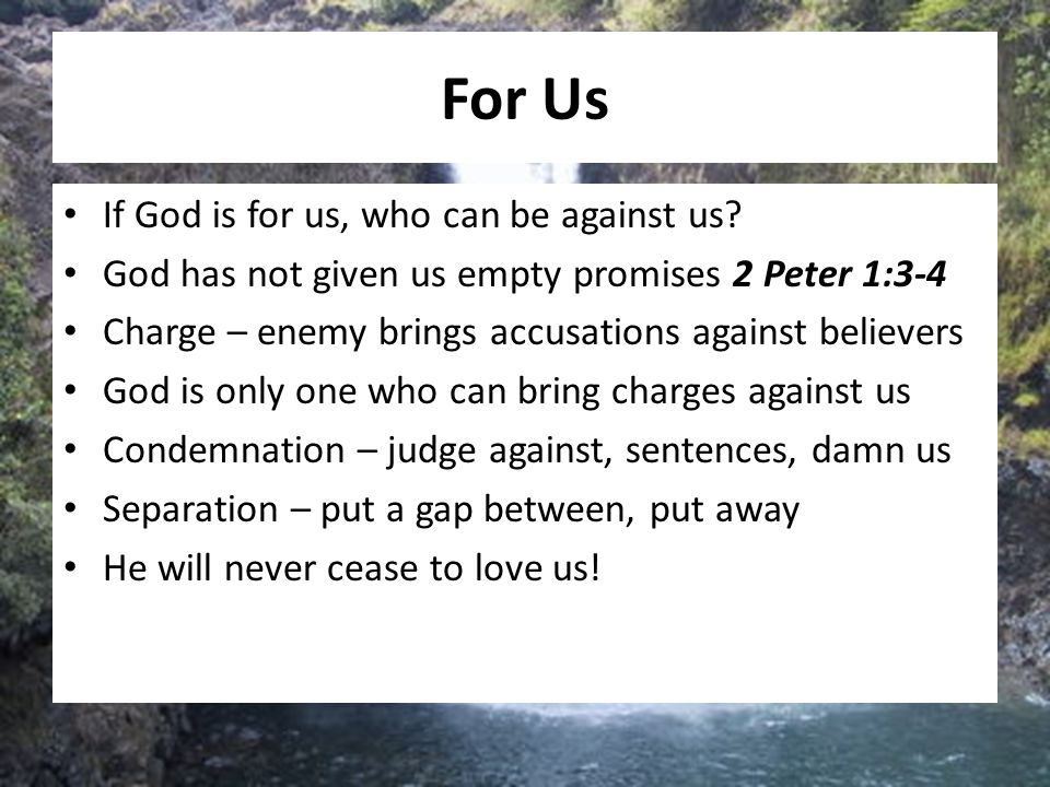 For Us If God is for us, who can be against us.