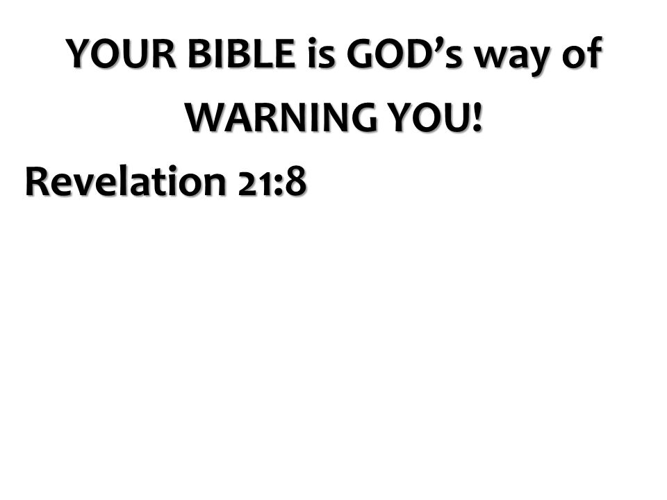 YOUR BIBLE is GOD's way of WARNING YOU! Revelation 21:8