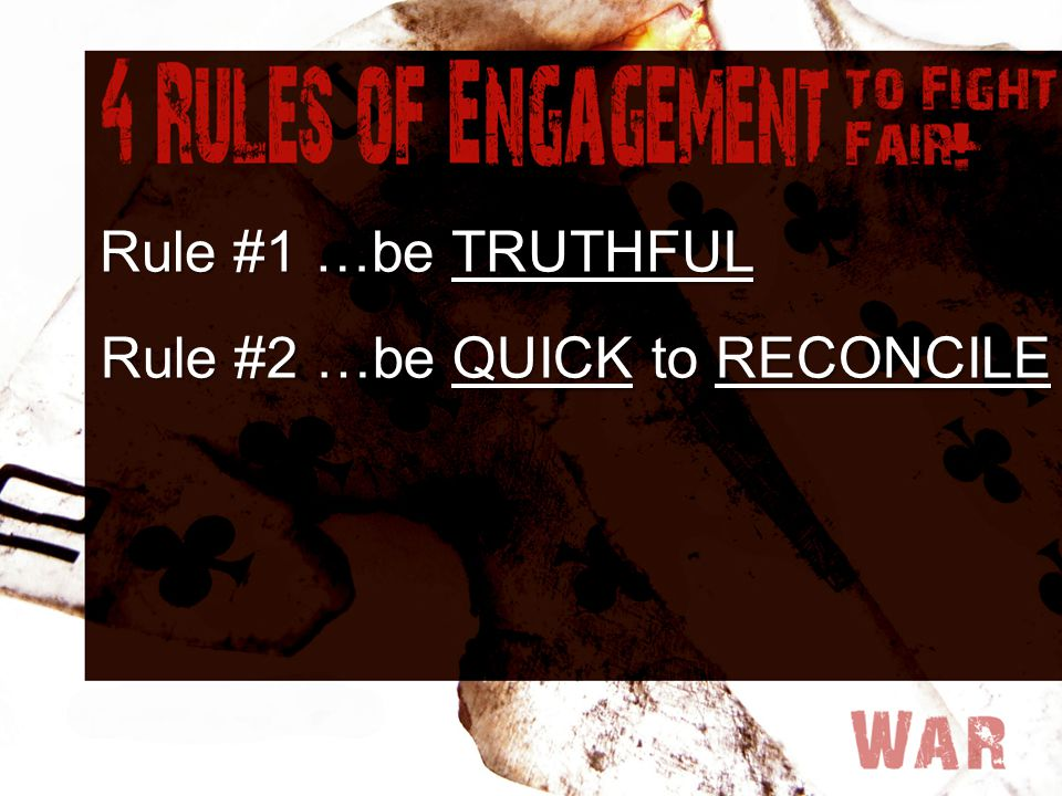 Rule #1 …be TRUTHFUL Rule #2 …be QUICK to RECONCILE