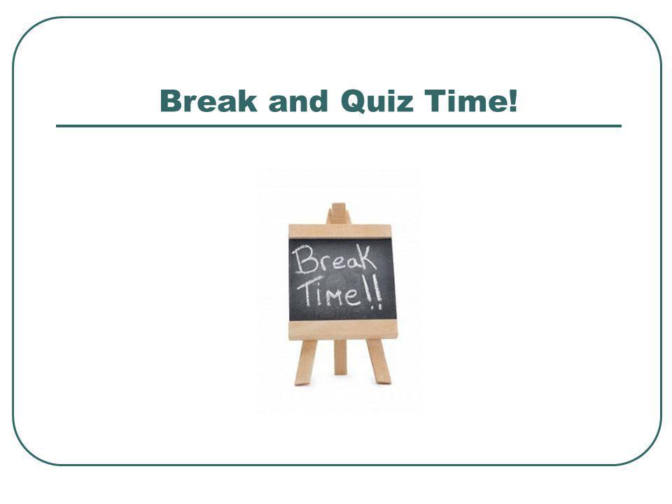 Break and Quiz Time!