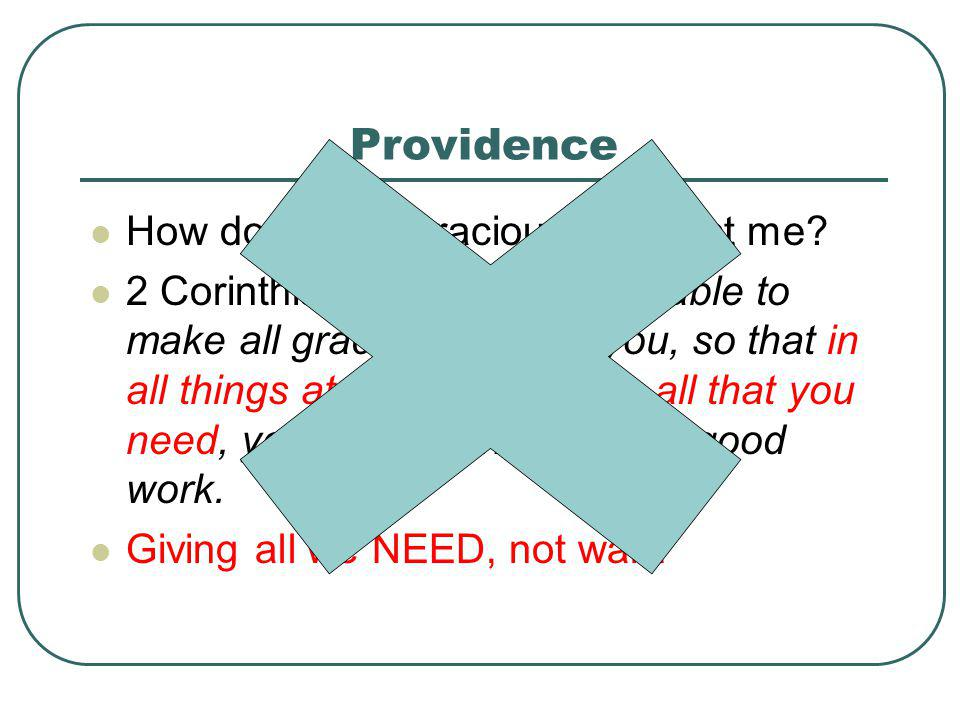 Providence How does God graciously protect me? 2 Corinthians 9:8 And God is able to make all grace abound to you, so that in all things at all times,