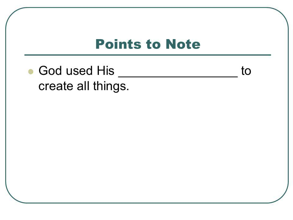 Points to Note God used His _________________ to create all things.