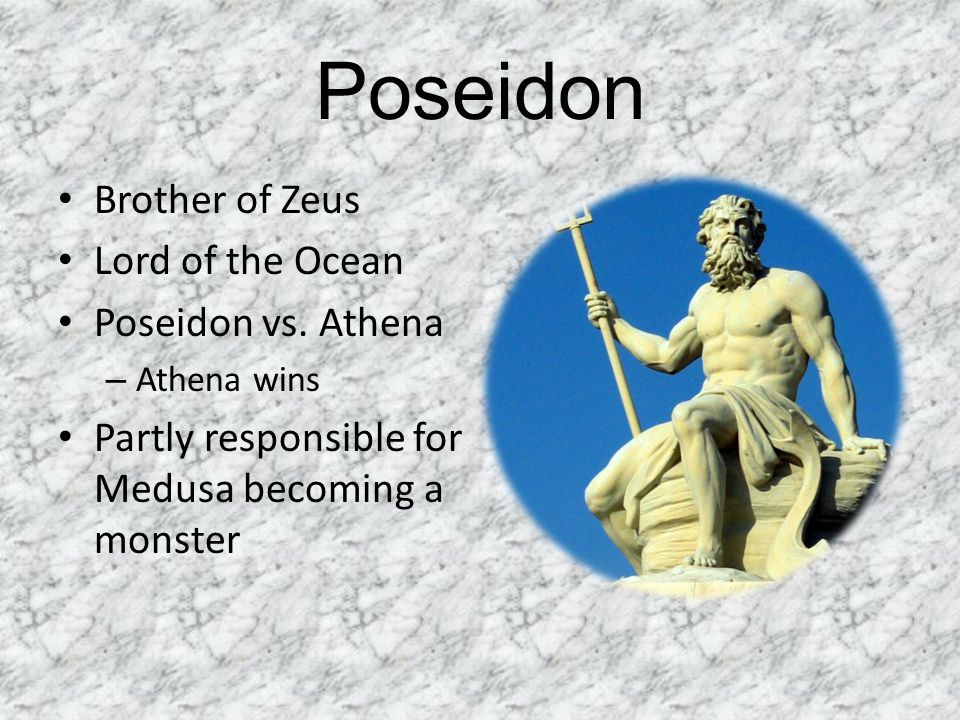 Poseidon Brother of Zeus Lord of the Ocean Poseidon vs. Athena – Athena wins Partly responsible for Medusa becoming a monster