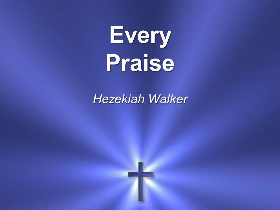 Every Praise Hezekiah Walker