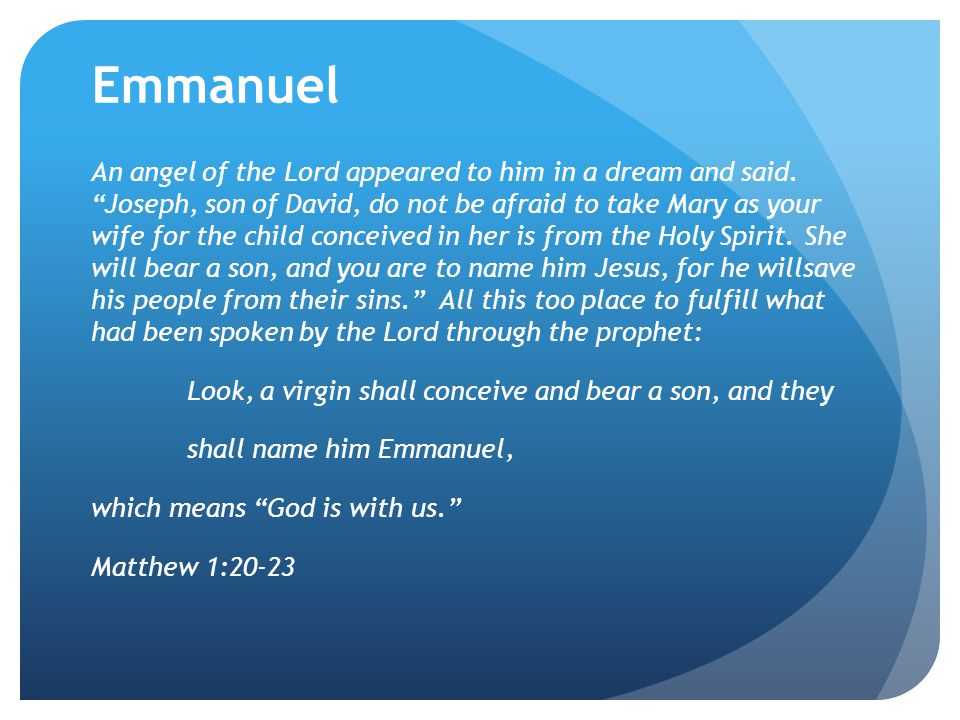 Emmanuel An angel of the Lord appeared to him in a dream and said.