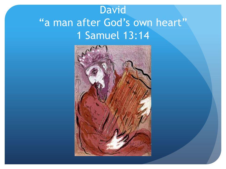 David a man after God's own heart 1 Samuel 13:14