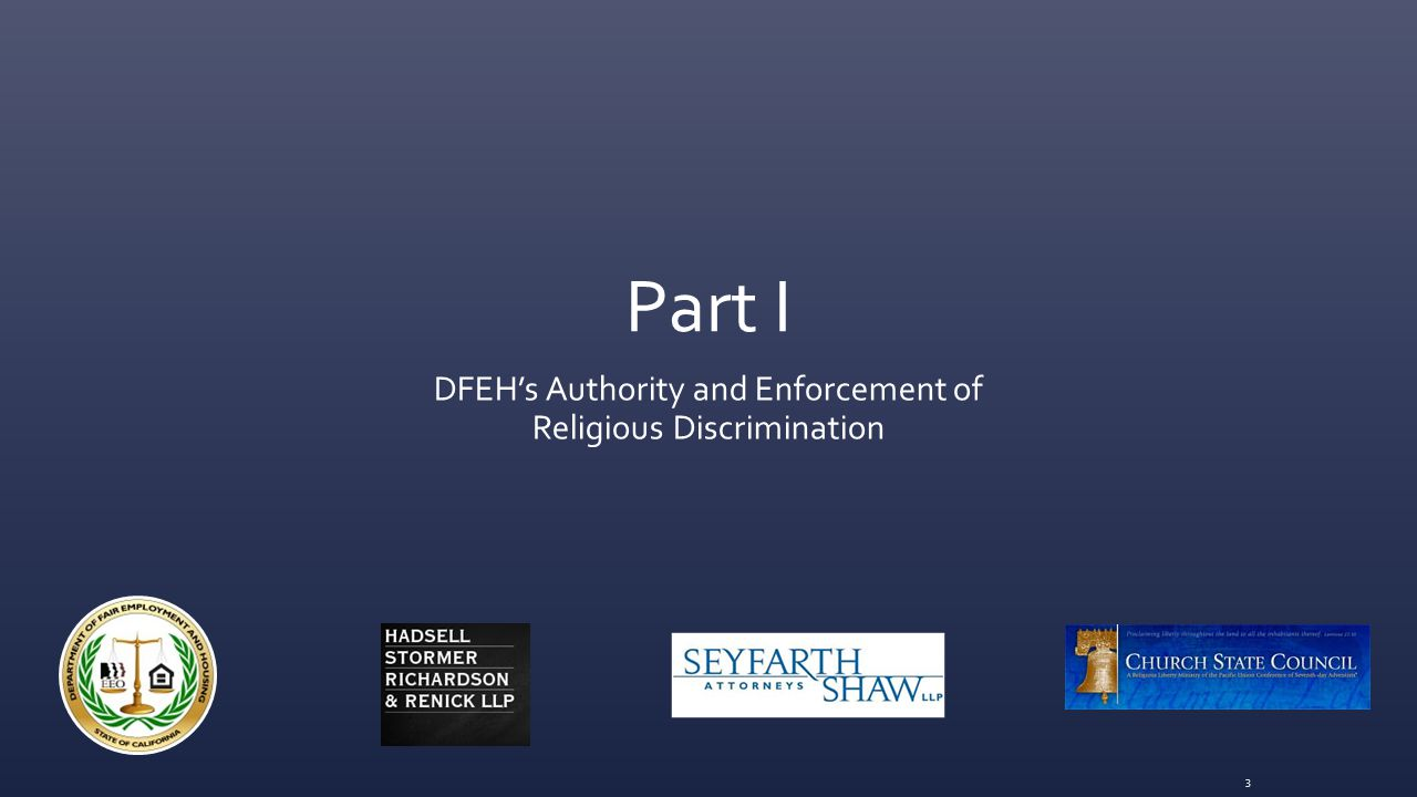 Overview ▪ Part I: DFEH's Authority and Enforcement of Religious Discrimination and Harassment.