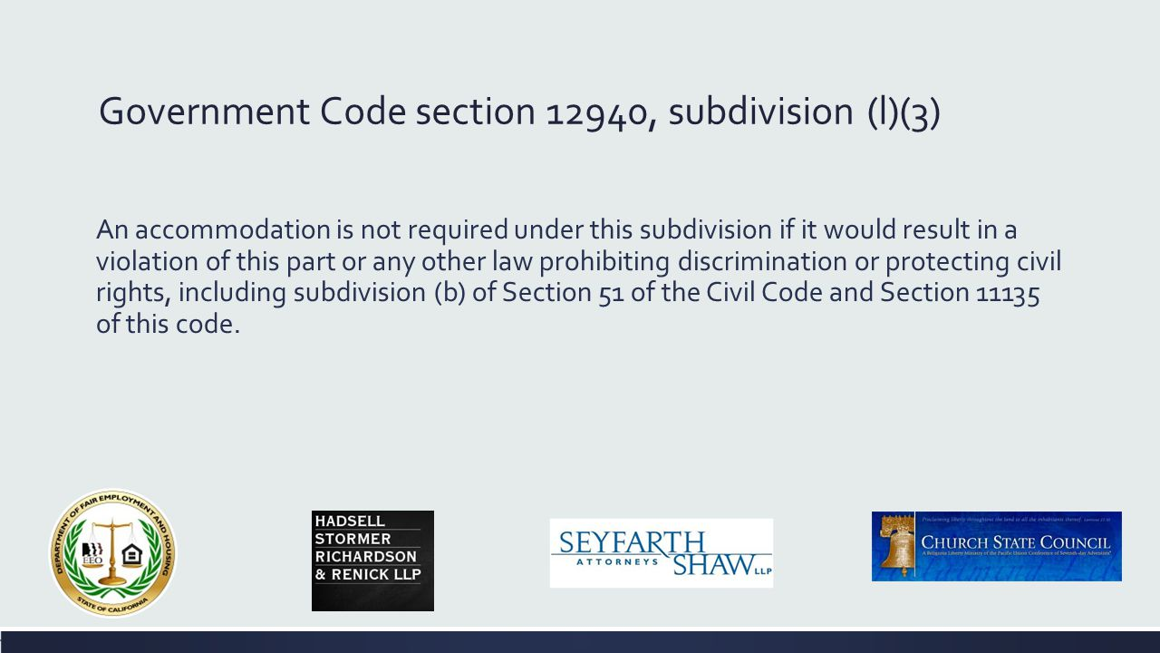 Government Code section 12940, subdivision(l) (2) An accommodation of an individual's religious dress practice or religious grooming practice is not reasonable if the accommodation requires segregation of the individual from other employees or the public.