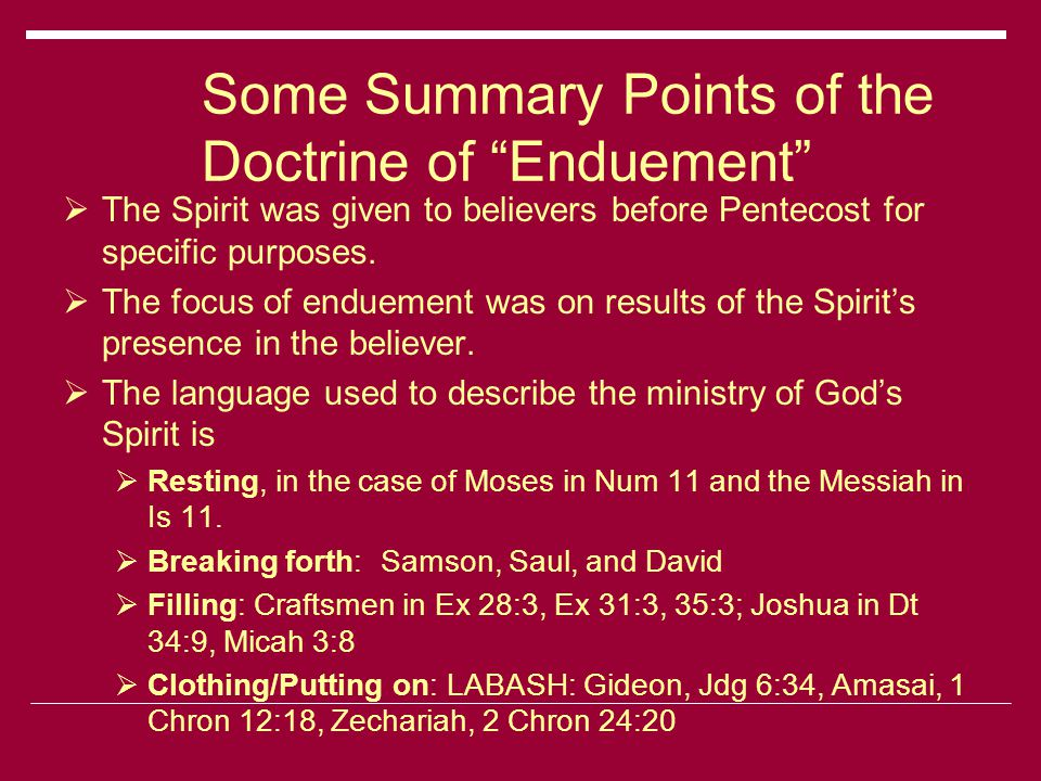Some Summary Points of the Doctrine of Enduement  The Spirit was given to believers before Pentecost for specific purposes.