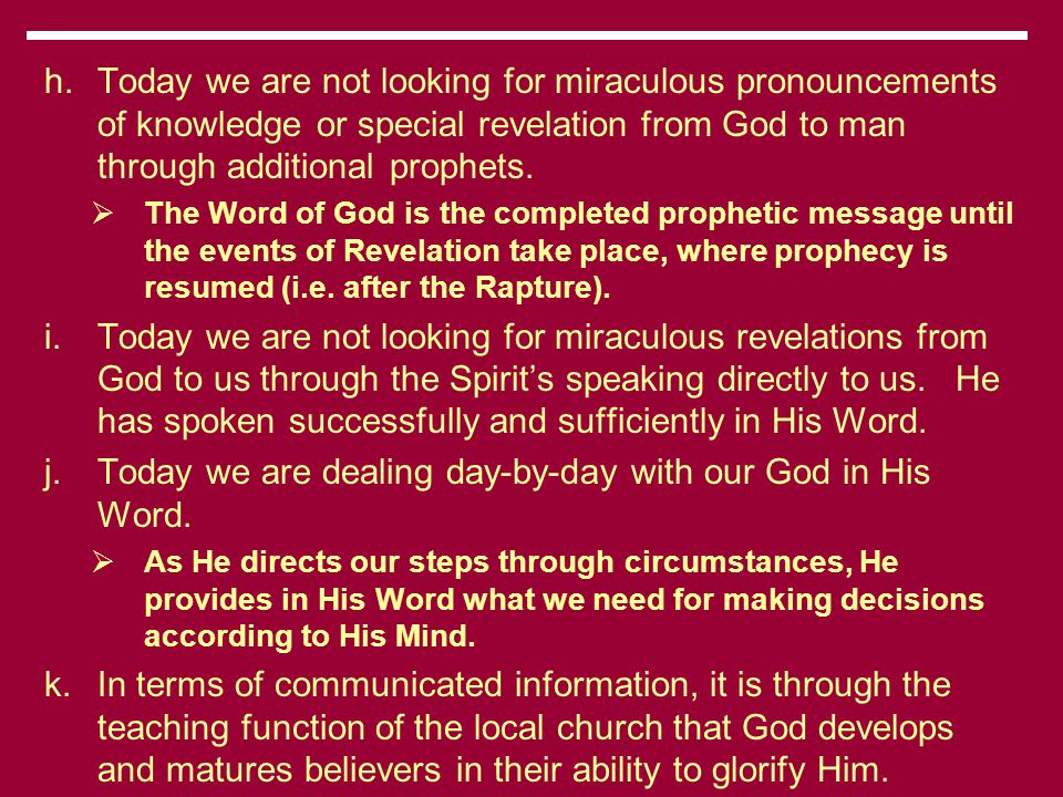 h.Today we are not looking for miraculous pronouncements of knowledge or special revelation from God to man through additional prophets.