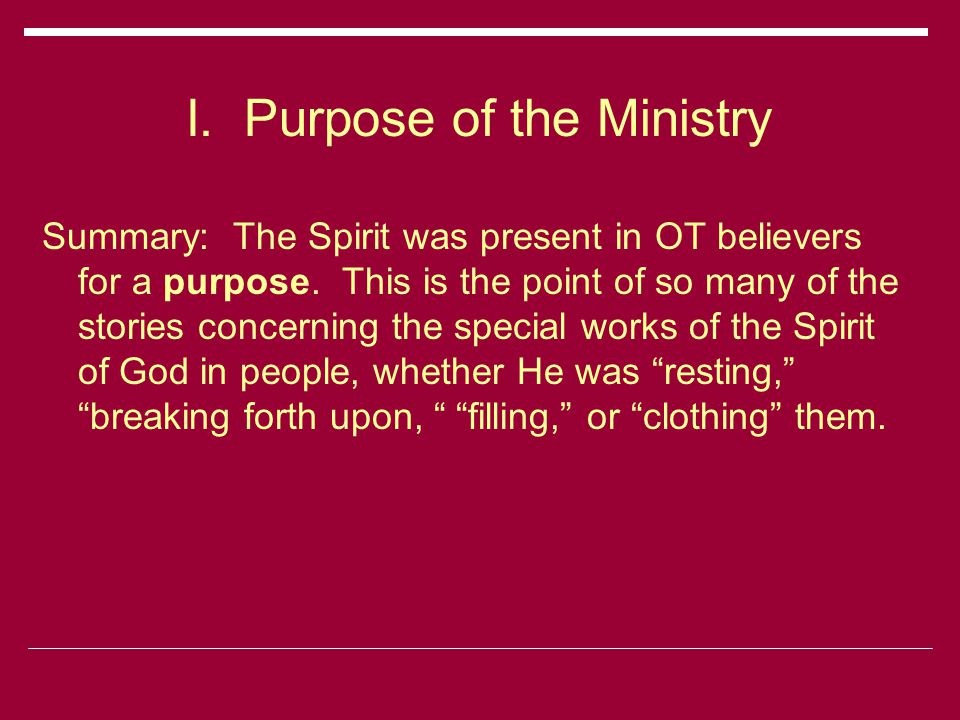 I. Purpose of the Ministry Summary: The Spirit was present in OT believers for a purpose.