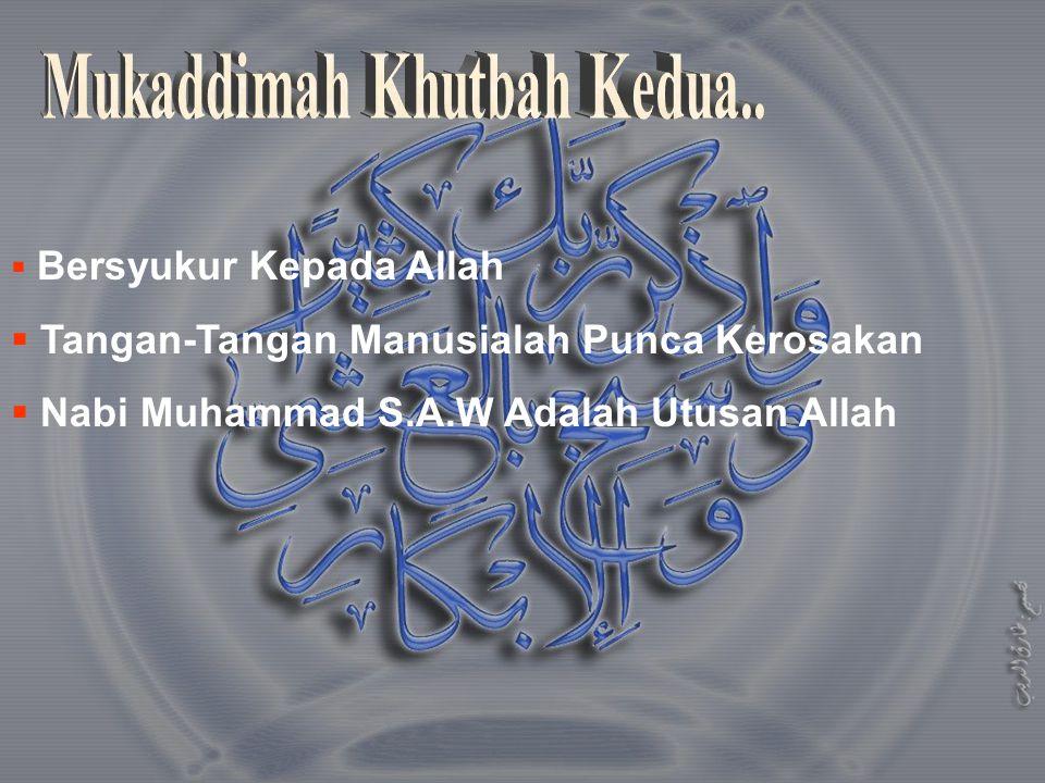  Bersyukur Kepada Allah  Tangan-Tangan Manusialah Punca Kerosakan  Nabi Muhammad S.A.W Adalah Utusan Allah