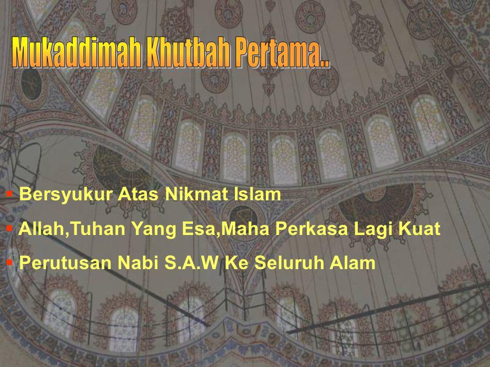  Bersyukur Atas Nikmat Islam  Allah,Tuhan Yang Esa,Maha Perkasa Lagi Kuat  Perutusan Nabi S.A.W Ke Seluruh Alam