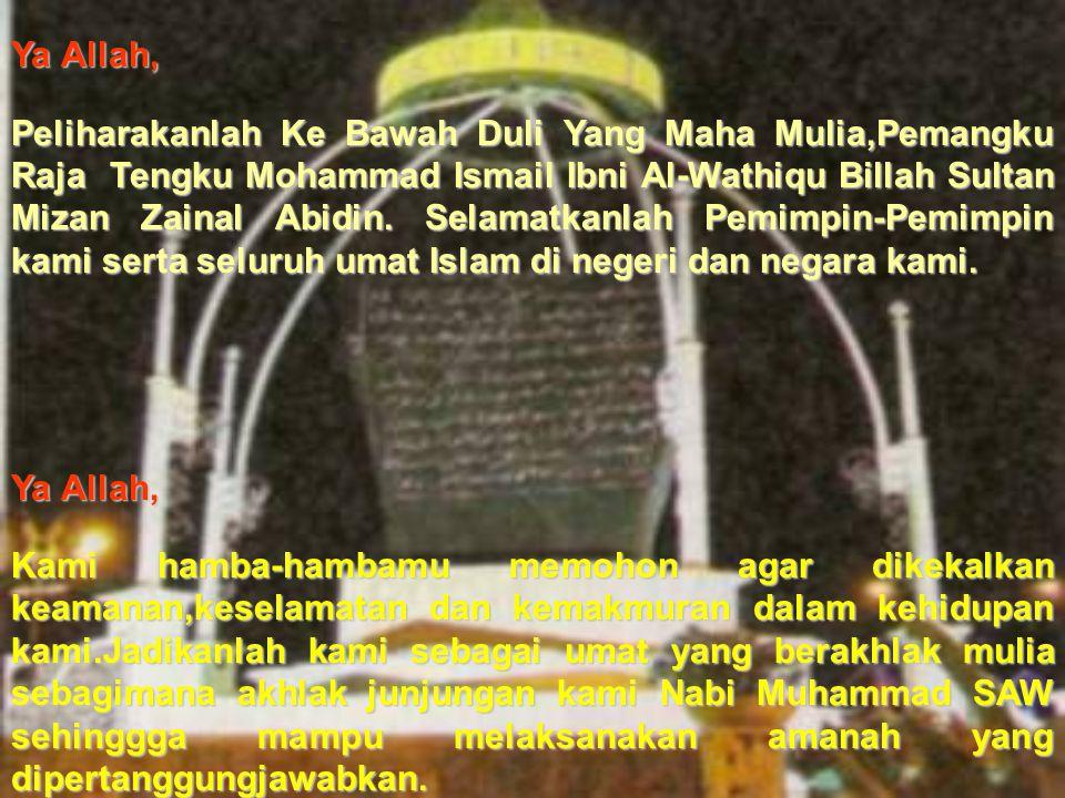 Ya Allah, Peliharakanlah Ke Bawah Duli Yang Maha Mulia,Pemangku Raja Tengku Mohammad Ismail Ibni Al-Wathiqu Billah Sultan Mizan Zainal Abidin.