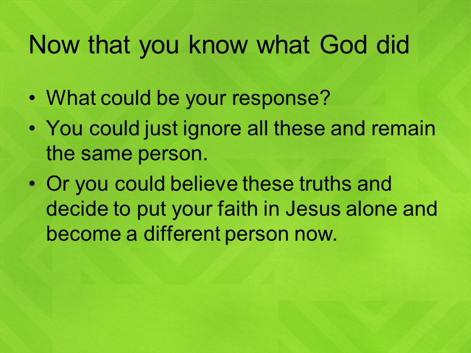Now that you know what God did What could be your response.