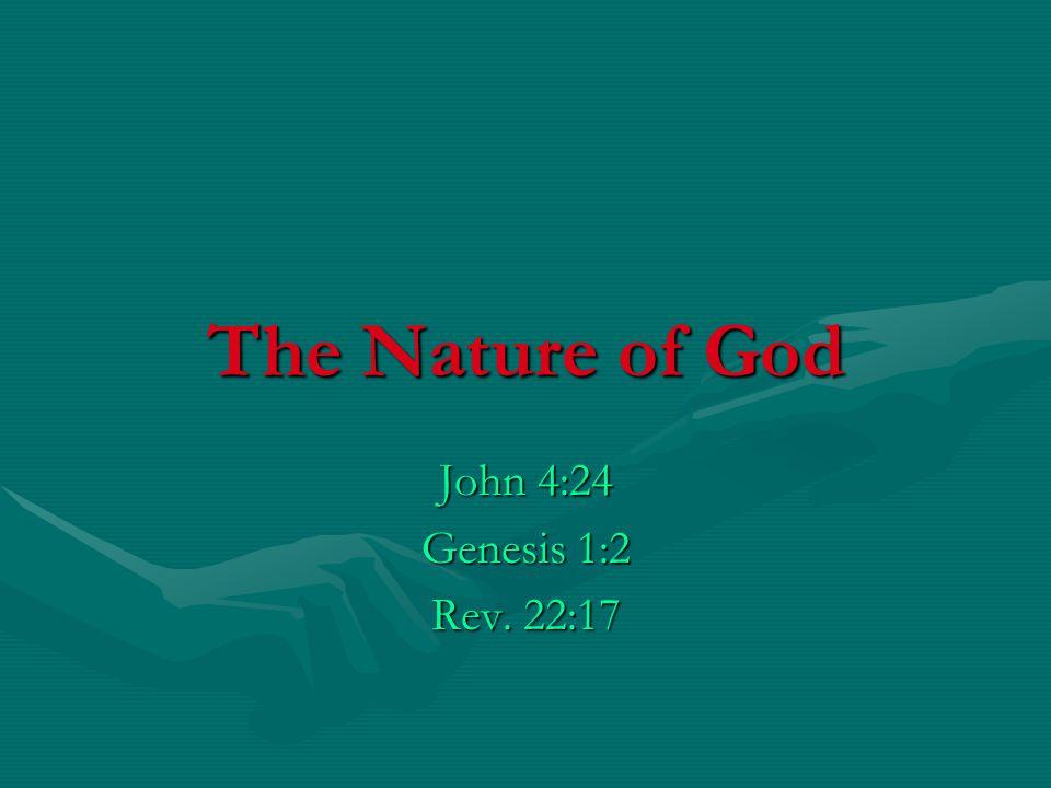 The Nature of God John 4:24 Genesis 1:2 Rev. 22:17