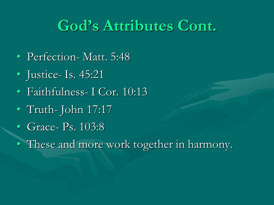 God's Attributes Cont. Perfection- Matt. 5:48Perfection- Matt. 5:48 Justice- Is. 45:21Justice- Is. 45:21 Faithfulness- I Cor. 10:13Faithfulness- I Cor