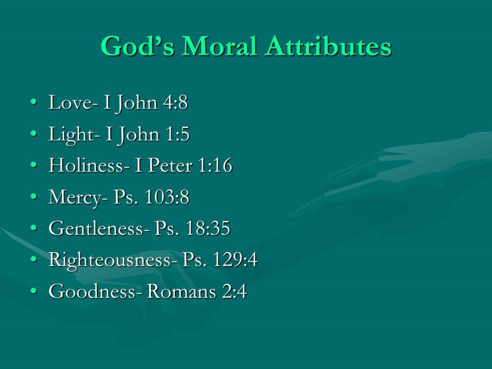 God's Moral Attributes Love- I John 4:8Love- I John 4:8 Light- I John 1:5Light- I John 1:5 Holiness- I Peter 1:16Holiness- I Peter 1:16 Mercy- Ps.
