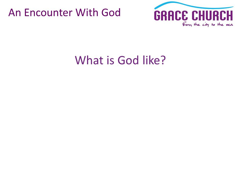 What is God like An Encounter With God