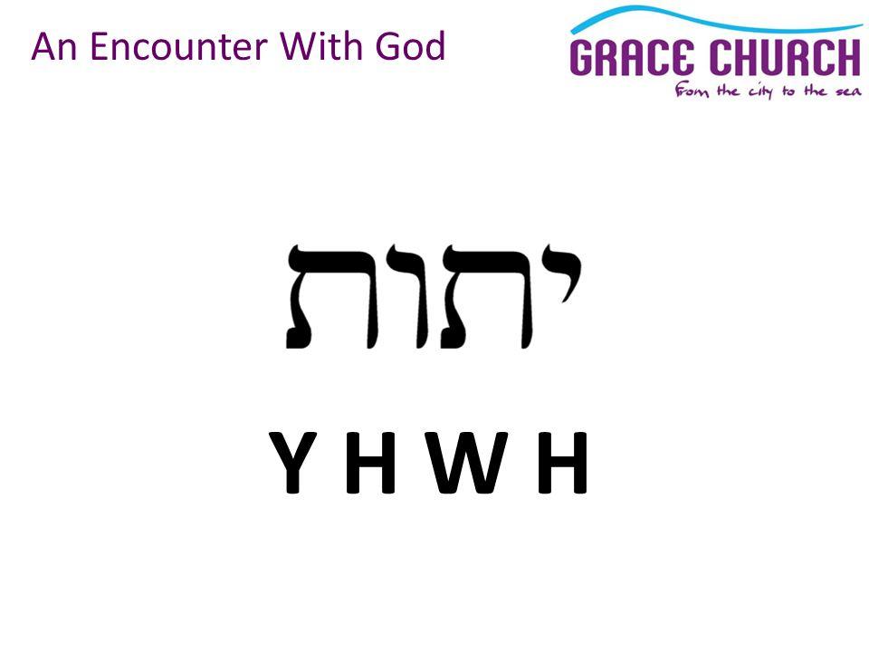 An Encounter With God Y H W H