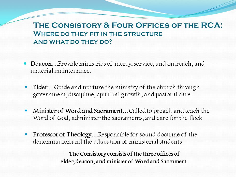 The Consistory & Four Offices of the RCA: Where do they fit in the structure and what do they do? Deacon…Provide ministries of mercy, service, and out