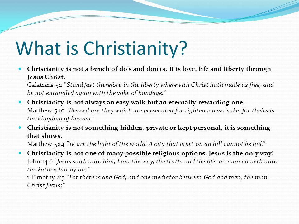 What is Christianity? Christianity is not a bunch of do's and don'ts. It is love, life and liberty through Jesus Christ. Galatians 5:1