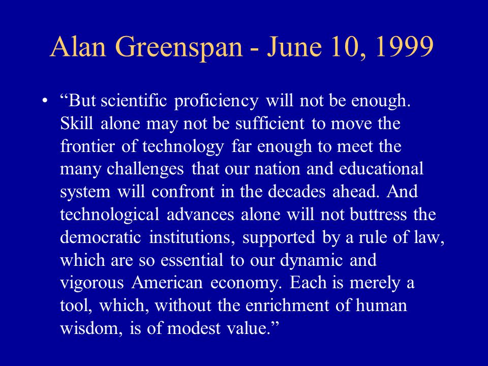 Alan Greenspan - June 10, 1999 But scientific proficiency will not be enough.