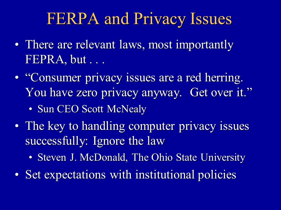 FERPA and Privacy Issues There are relevant laws, most importantly FEPRA, but...There are relevant laws, most importantly FEPRA, but...