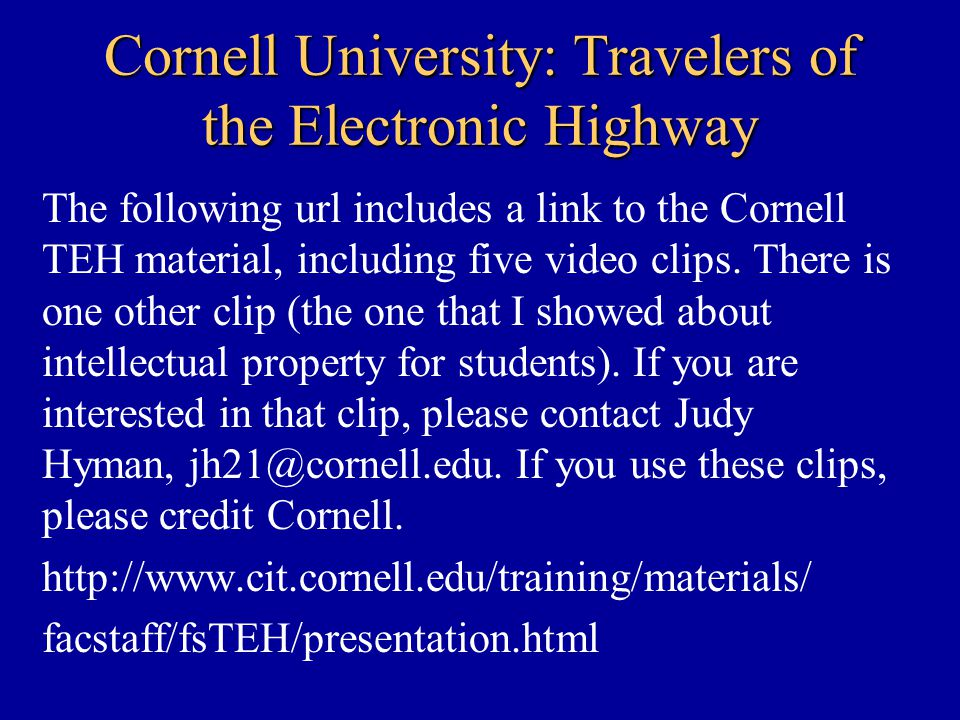 Cornell University: Travelers of the Electronic Highway The following url includes a link to the Cornell TEH material, including five video clips.