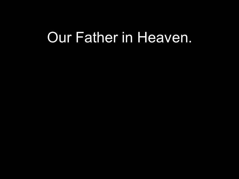 Our Father in Heaven.