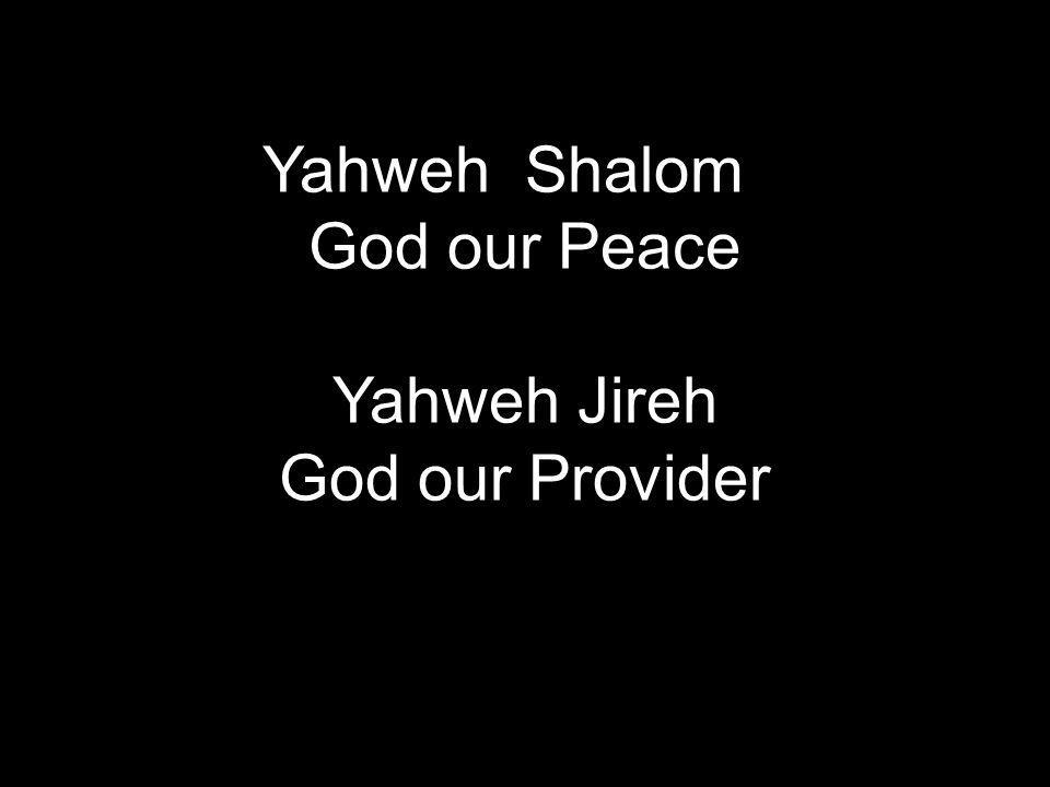 Yahweh Shalom God our Peace Yahweh Jireh God our Provider