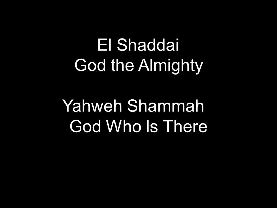 El Shaddai God the Almighty Yahweh Shammah God Who Is There