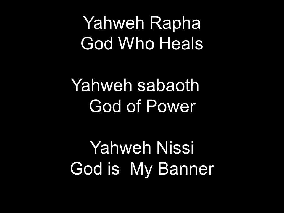 Yahweh Rapha God Who Heals Yahweh sabaoth God of Power Yahweh Nissi God is My Banner